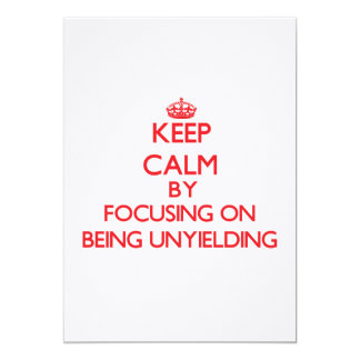 Keep Calm by focusing on Being Unyielding 5x7 Paper Invitation Card