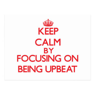 Keep Calm by focusing on Being Upbeat Postcard