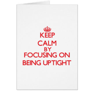 Keep Calm by focusing on Being Uptight Card