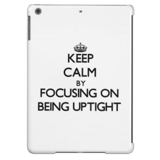 Keep Calm by focusing on Being Uptight iPad Air Case