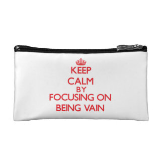Keep Calm by focusing on Being Vain Cosmetic Bag