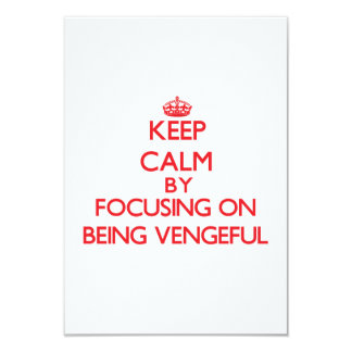 Keep Calm by focusing on Being Vengeful 3.5x5 Paper Invitation Card