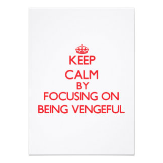 Keep Calm by focusing on Being Vengeful 5x7 Paper Invitation Card