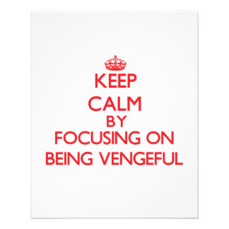 Keep Calm by focusing on Being Vengeful Flyer Design