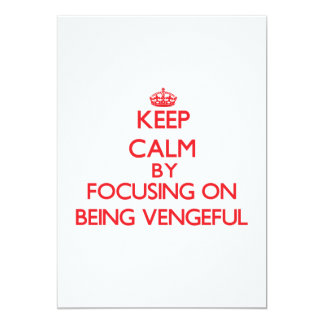 Keep Calm by focusing on Being Vengeful Custom Invite