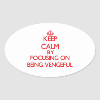 Keep Calm by focusing on Being Vengeful Sticker