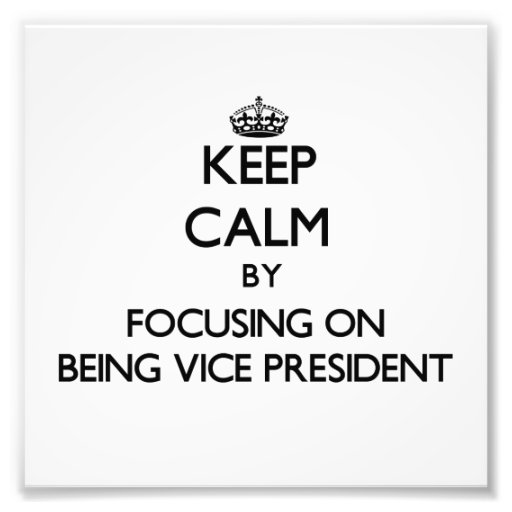 Keep Calm by focusing on Being Vice President Photographic Print