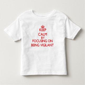 Keep Calm by focusing on Being Vigilant Tshirt