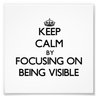 Keep Calm by focusing on Being Visible Photographic Print