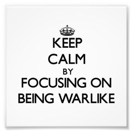 Keep Calm by focusing on Being Warlike Photo Print