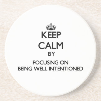 Keep Calm by focusing on Being Well-Intentioned Beverage Coasters