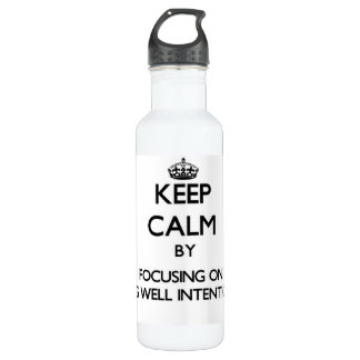 Keep Calm by focusing on Being Well-Intentioned 24oz Water Bottle