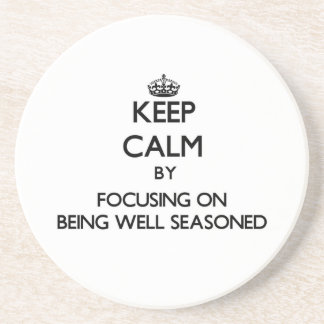 Keep Calm by focusing on Being Well Seasoned Drink Coaster