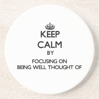 Keep Calm by focusing on Being Well-Thought-Of Drink Coasters