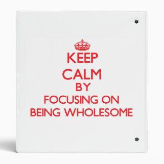 Keep Calm by focusing on Being Wholesome Vinyl Binder