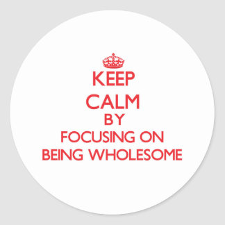 Keep Calm by focusing on Being Wholesome Sticker