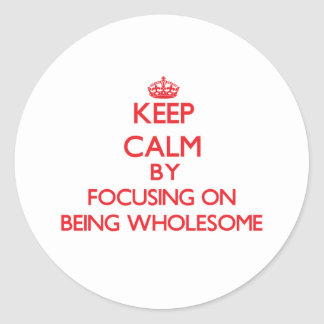 Keep Calm by focusing on Being Wholesome Stickers
