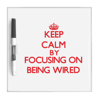 Keep Calm by focusing on Being Wired Dry-Erase Boards