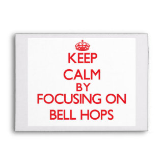 Keep Calm by focusing on Bell Hops Envelopes
