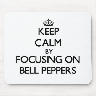 Keep Calm by focusing on Bell Peppers Mouse Pad