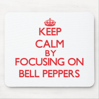 Keep Calm by focusing on Bell Peppers Mousepad