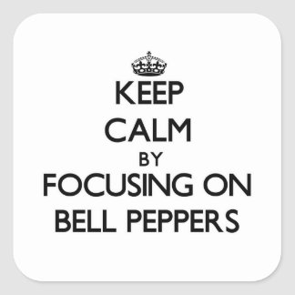 Keep Calm by focusing on Bell Peppers Square Sticker