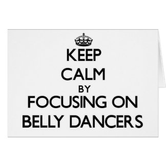 Keep Calm by focusing on Belly Dancers Greeting Cards