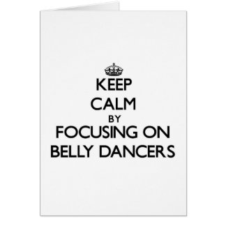 Keep Calm by focusing on Belly Dancers Card