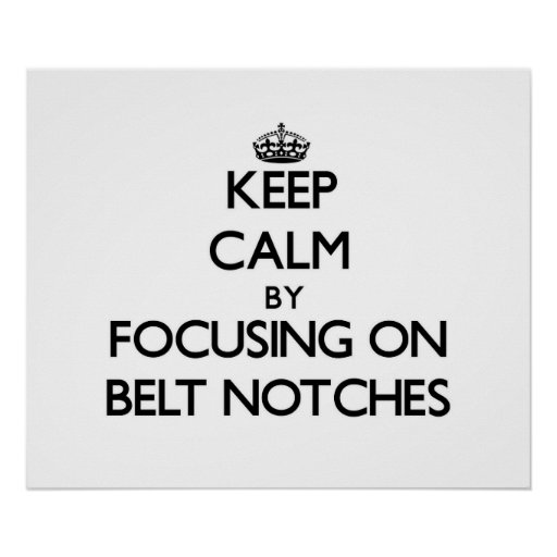 Keep Calm by focusing on Belt Notches Poster