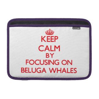 Keep calm by focusing on Beluga Whales MacBook Air Sleeves
