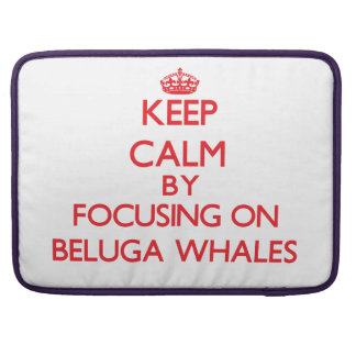 Keep calm by focusing on Beluga Whales MacBook Pro Sleeves