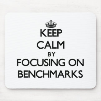 Keep Calm by focusing on Benchmarks Mouse Pad