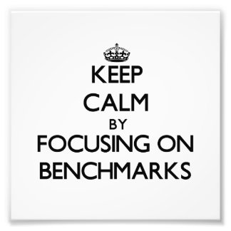 Keep Calm by focusing on Benchmarks Photographic Print