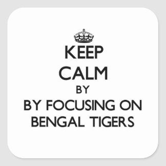 Keep calm by focusing on Bengal Tigers Square Sticker