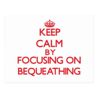 Keep Calm by focusing on Bequeathing Postcard