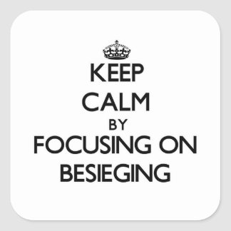 Keep Calm by focusing on Besieging Square Sticker