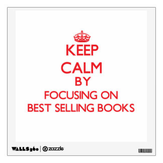 Keep Calm by focusing on Best-Selling Books Room Sticker