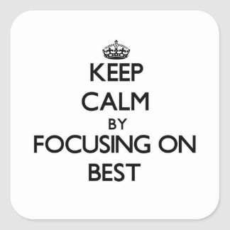 Keep Calm by focusing on Best Square Sticker
