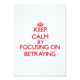 Keep Calm by focusing on Betraying 5x7 Paper Invitation Card