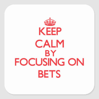 Keep Calm by focusing on Bets Square Sticker