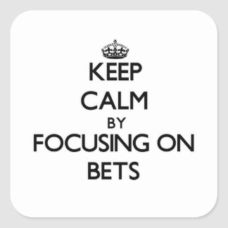 Keep Calm by focusing on Bets Stickers