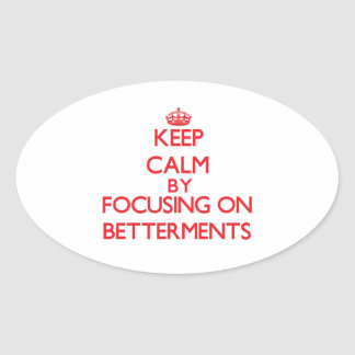 Keep Calm by focusing on Betterments Oval Sticker