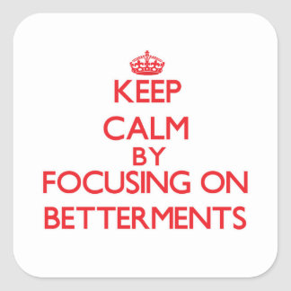 Keep Calm by focusing on Betterments Square Sticker