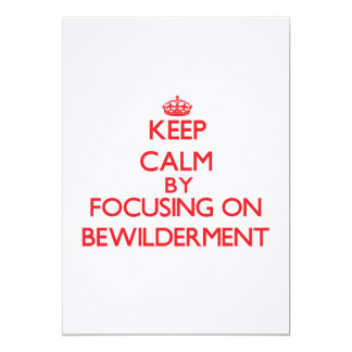 Keep Calm by focusing on Bewilderment Personalized Invitations