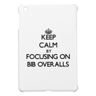Keep Calm by focusing on Bib Overalls Case For The iPad Mini