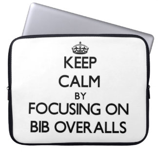 Keep Calm by focusing on Bib Overalls Laptop Computer Sleeve