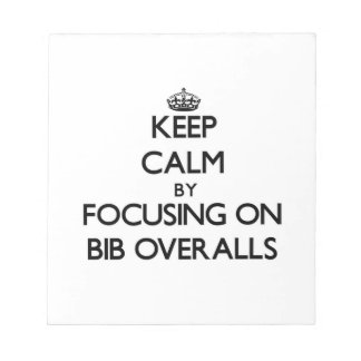Keep Calm by focusing on Bib Overalls Notepad