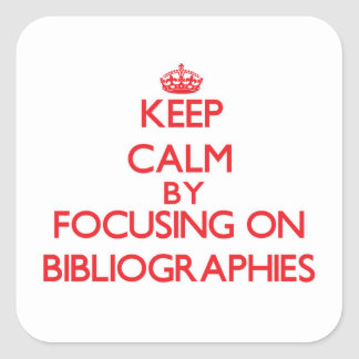 Keep Calm by focusing on Bibliographies Stickers