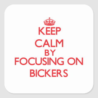 Keep Calm by focusing on Bickers Square Sticker
