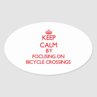 Keep Calm by focusing on Bicycle Crossings Oval Sticker